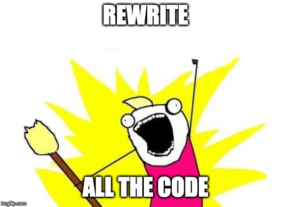 Let's rewrite all the code!